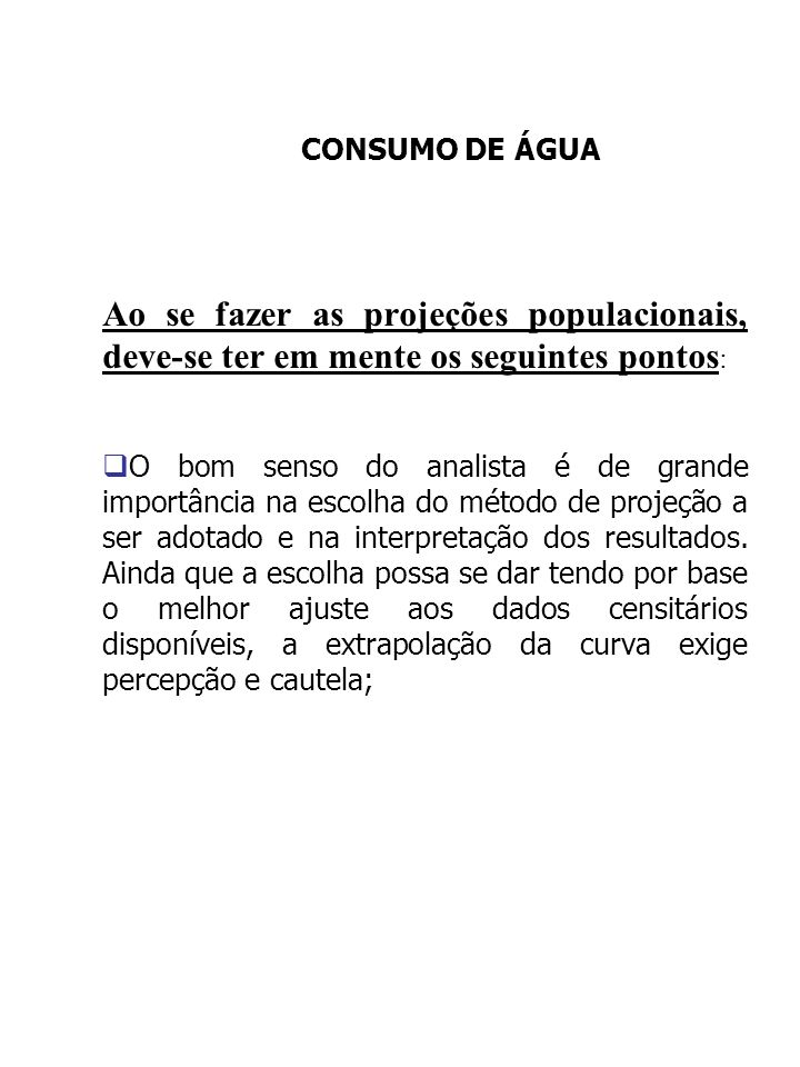 CONSUMO DE ÁGUAAo se fazer as projeções populacionais, deve-se ter em mente os seguintes pontos: