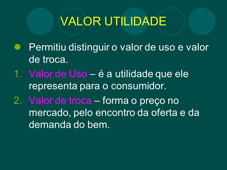 VALOR UTILIDADE Permitiu distinguir o valor de uso e valor de troca.