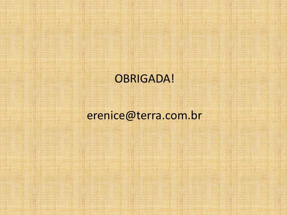 OBRIGADA! erenice@terra.com.br