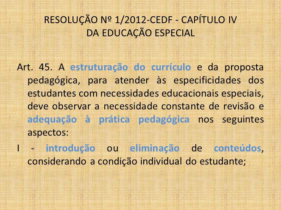 RESOLUÇÃO Nº 1/2012-CEDF - CAPÍTULO IV DA EDUCAÇÃO ESPECIAL