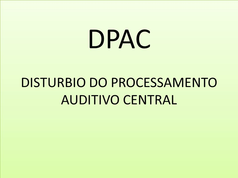 DPAC DISTURBIO DO PROCESSAMENTO AUDITIVO CENTRAL