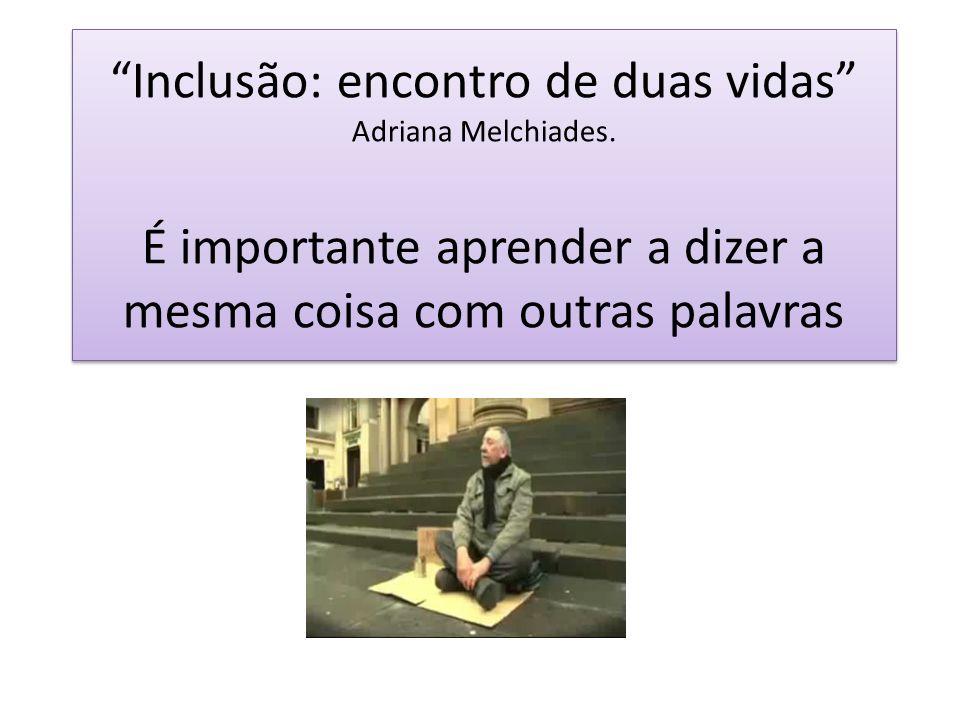 Inclusão: encontro de duas vidas Adriana Melchiades