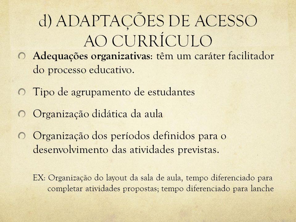 d) ADAPTAÇÕES DE ACESSO AO CURRÍCULO