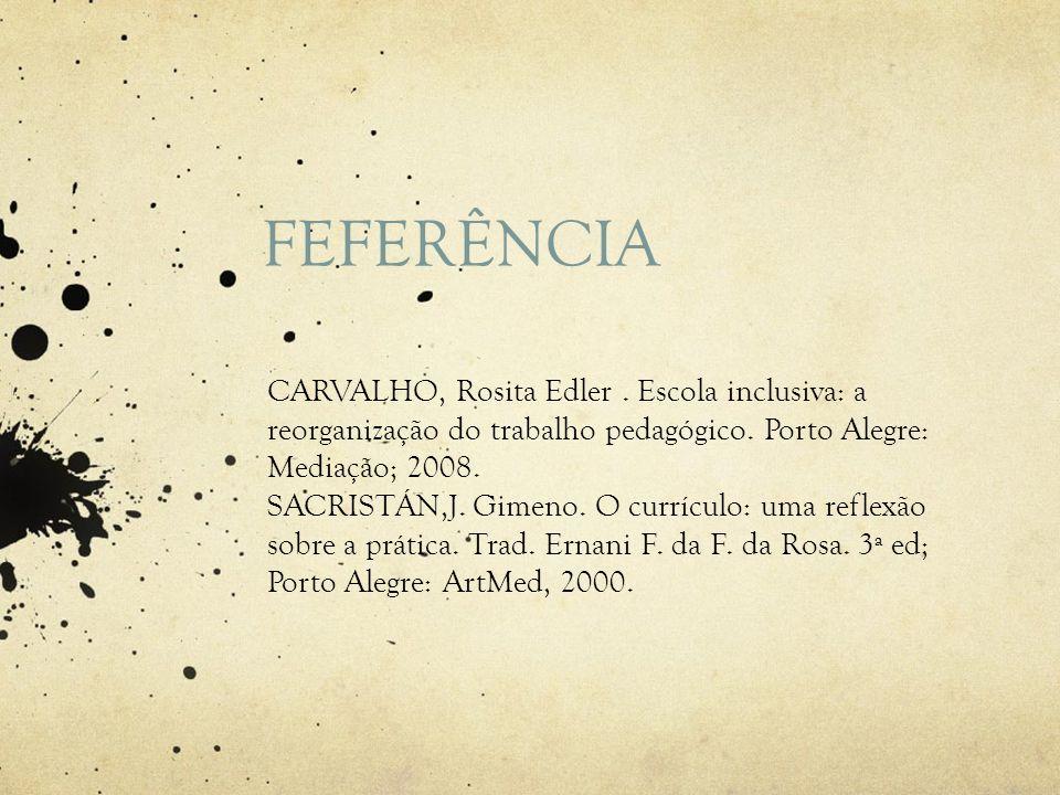 FEFERÊNCIACARVALHO, Rosita Edler . Escola inclusiva: a reorganização do trabalho pedagógico. Porto Alegre: Mediação; 2008.