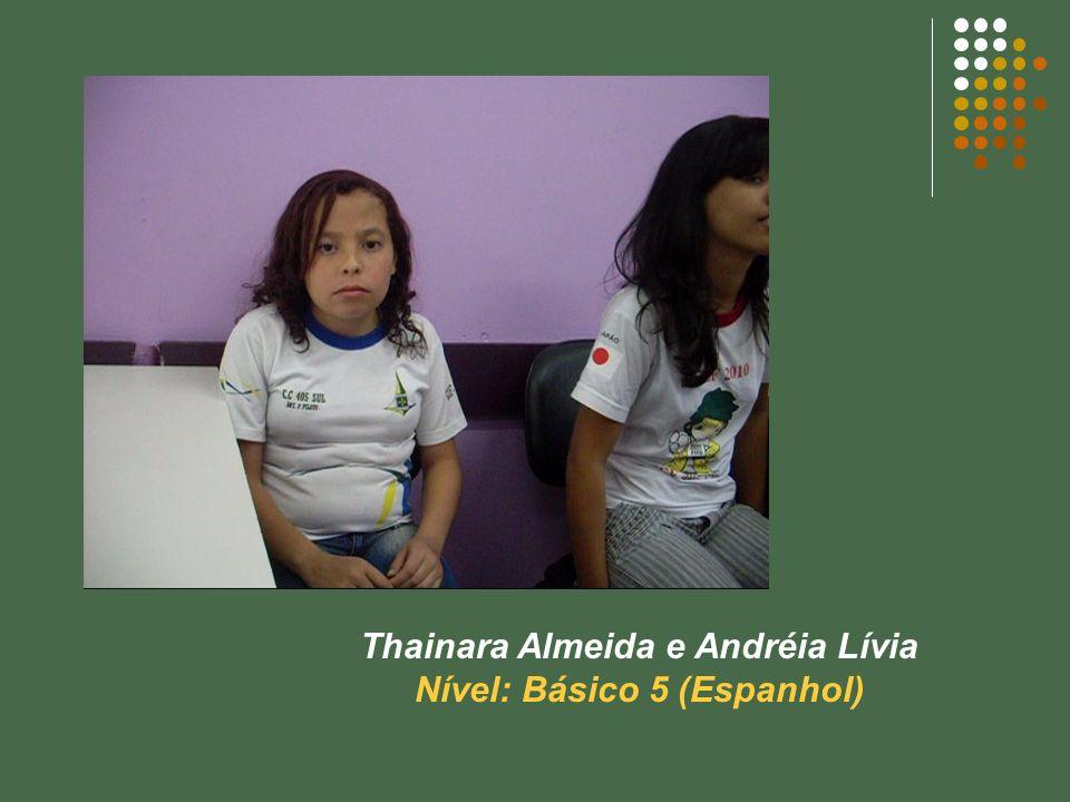 Thainara Almeida e Andréia Lívia Nível: Básico 5 (Espanhol)