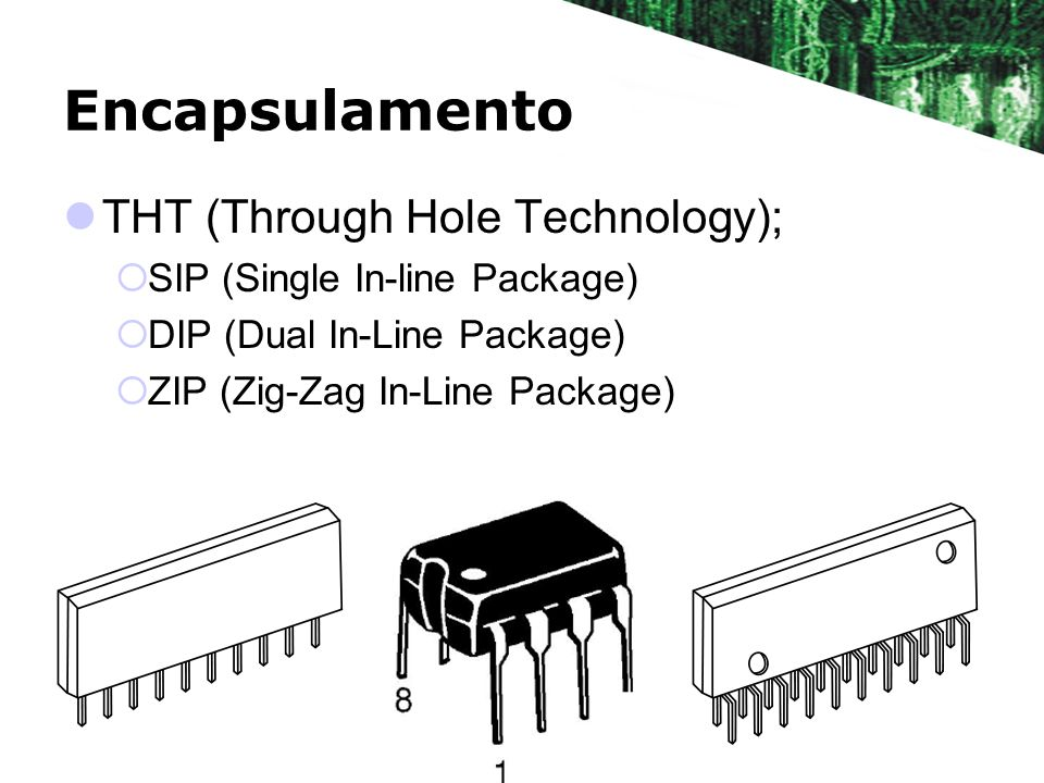 Encapsulamento THT (Through Hole Technology);