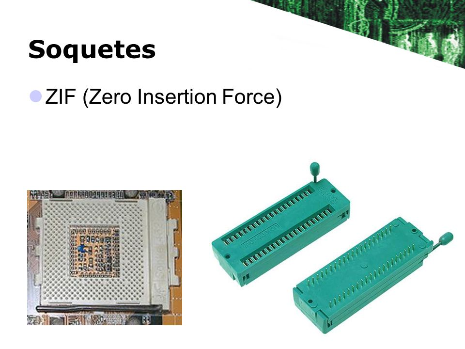 Soquetes ZIF (Zero Insertion Force)