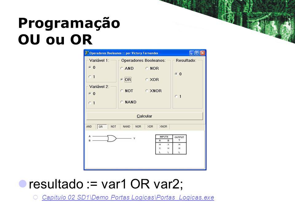 Programação OU ou OR resultado := var1 OR var2;