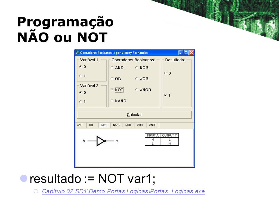 Programação NÃO ou NOT resultado := NOT var1;