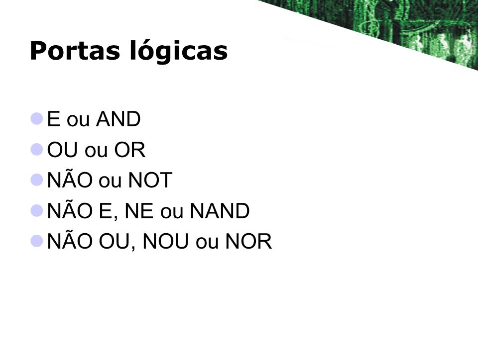 Portas lógicas E ou AND OU ou OR NÃO ou NOT NÃO E, NE ou NAND