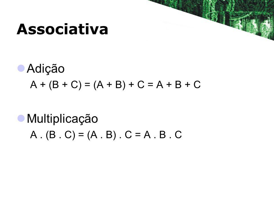 Associativa Adição Multiplicação A + (B + C) = (A + B) + C = A + B + C
