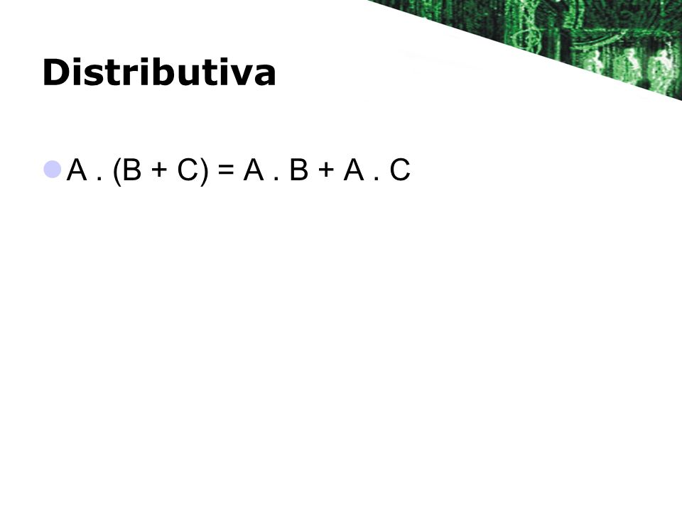Distributiva A . (B + C) = A . B + A . C