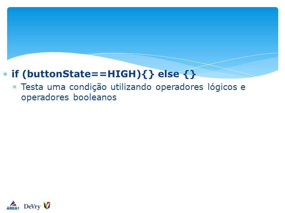 if (buttonState==HIGH){} else {}