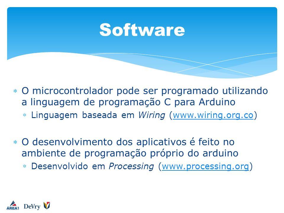 Software O microcontrolador pode ser programado utilizando a linguagem de programação C para Arduino.