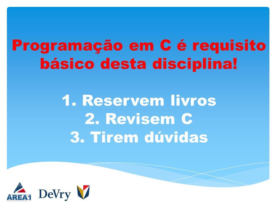 Programação em C é requisito básico desta disciplina. 1