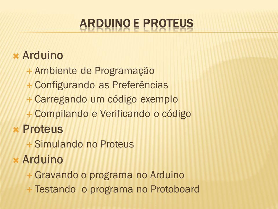 ARDUINO E PROTEUS Arduino Proteus Ambiente de Programação