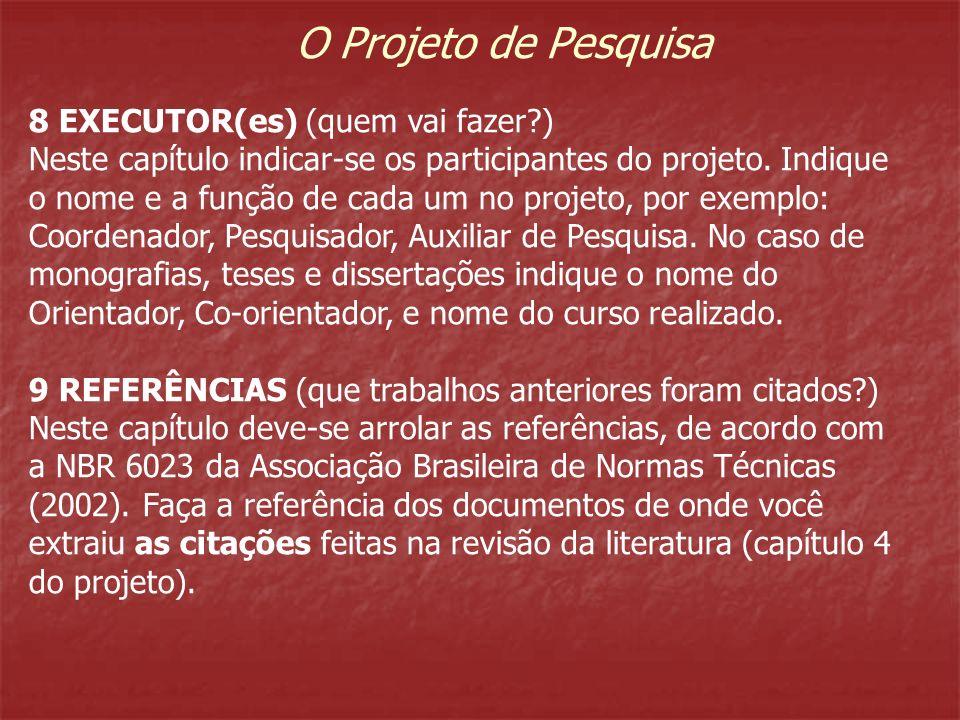O Projeto de Pesquisa 8 EXECUTOR(es) (quem vai fazer )