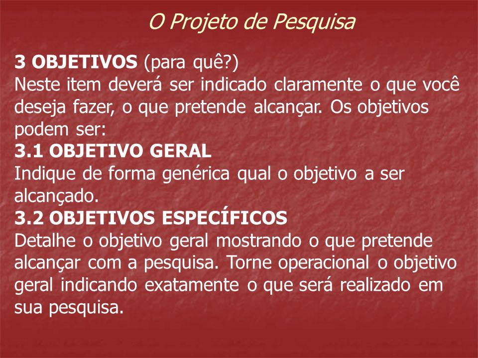O Projeto de Pesquisa 3 OBJETIVOS (para quê )