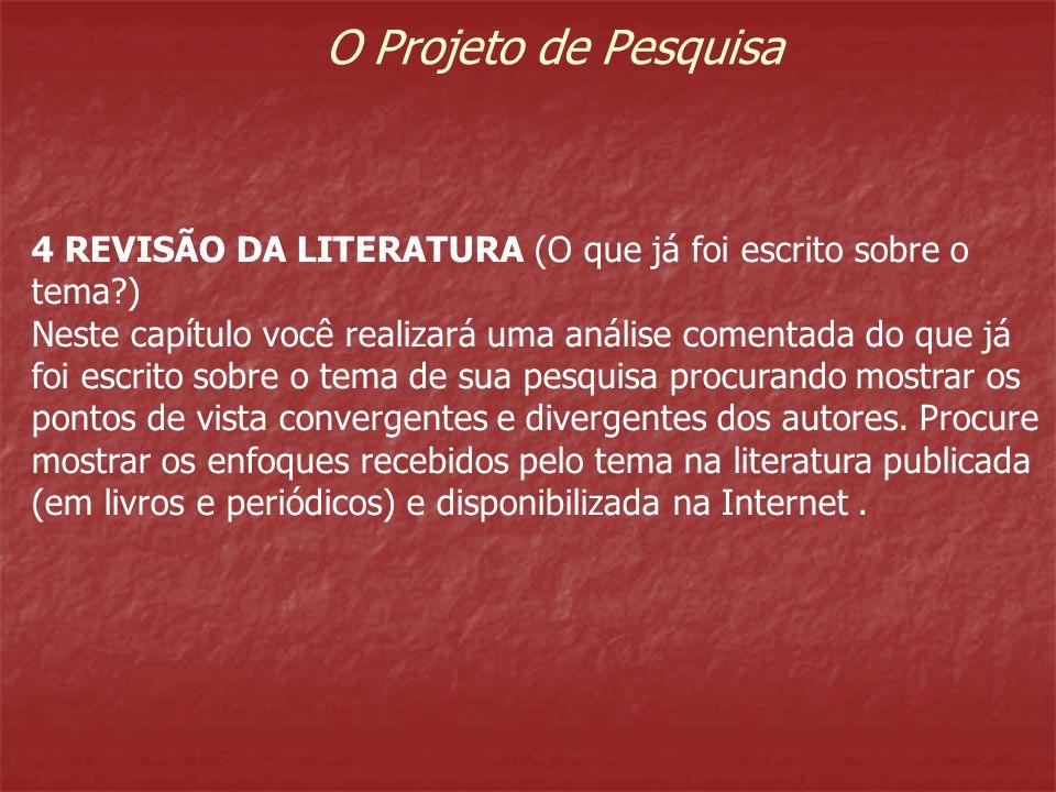 O Projeto de Pesquisa 4 REVISÃO DA LITERATURA (O que já foi escrito sobre o tema )