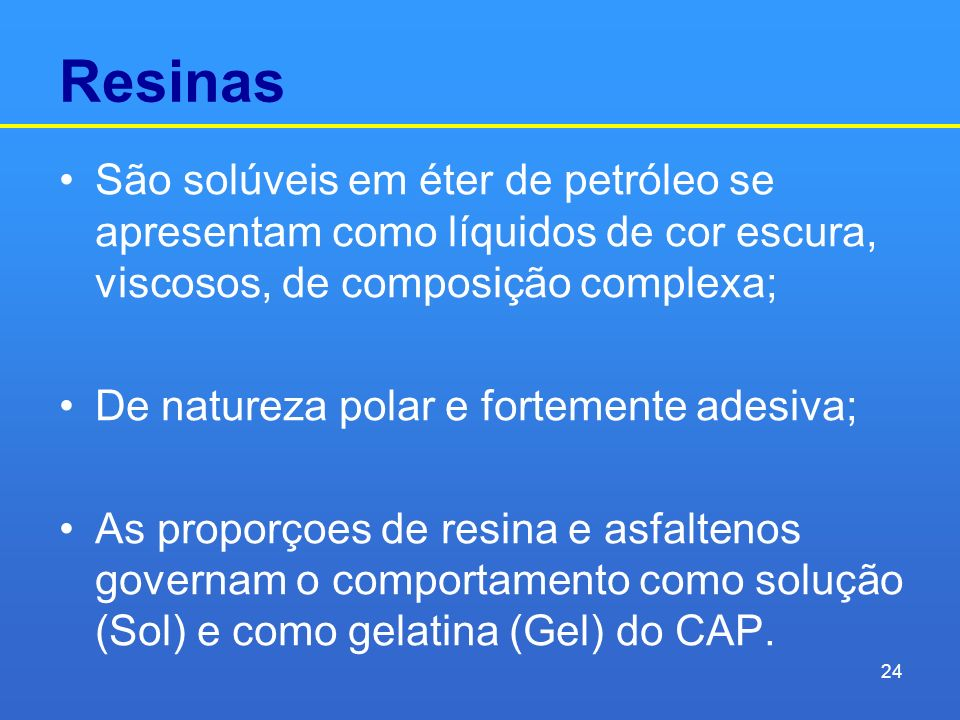 Resinas São solúveis em éter de petróleo se apresentam como líquidos de cor escura, viscosos, de composição complexa;