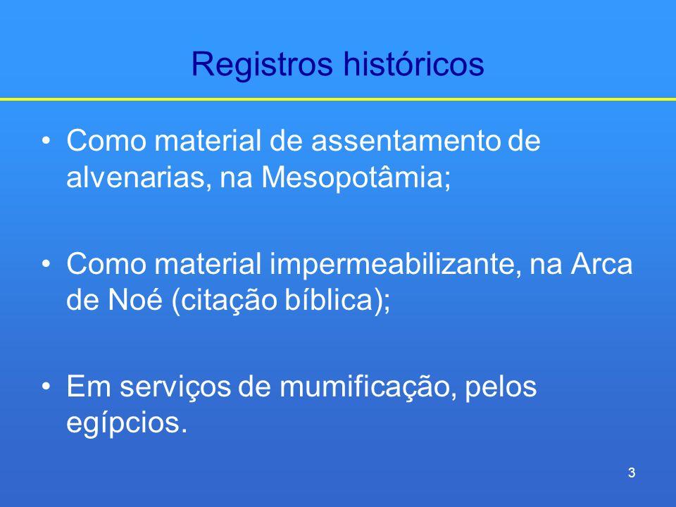 Registros históricos Como material de assentamento de alvenarias, na Mesopotâmia; Como material impermeabilizante, na Arca de Noé (citação bíblica);