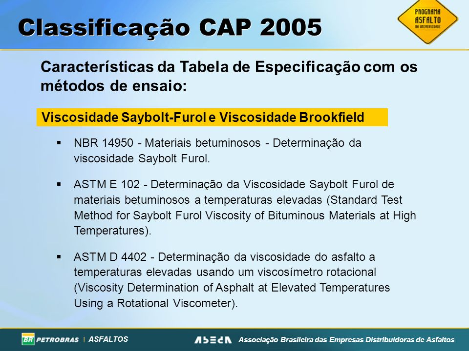 Classificação CAP 2005 Características da Tabela de Especificação com os métodos de ensaio: Viscosidade Saybolt-Furol e Viscosidade Brookfield.