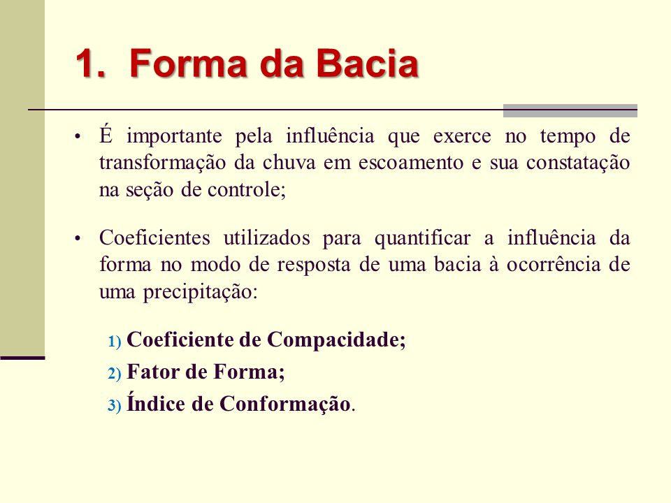 Forma da BaciaÉ importante pela influência que exerce no tempo de transformação da chuva em escoamento e sua constatação na seção de controle;