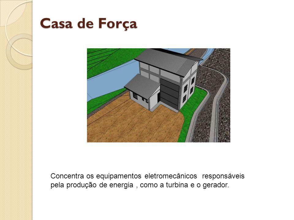 Casa de ForçaConcentra os equipamentos eletromecânicos responsáveis pela produção de energia , como a turbina e o gerador.