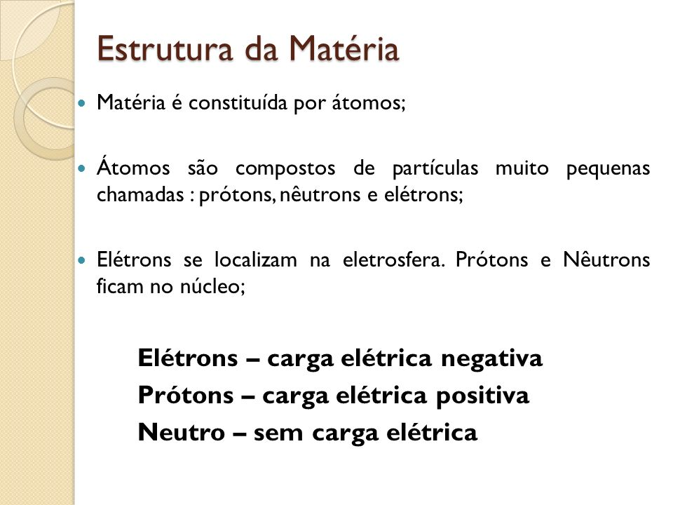 Estrutura da Matéria Elétrons – carga elétrica negativa