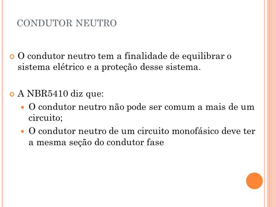 condutor neutro O condutor neutro tem a finalidade de equilibrar o sistema elétrico e a proteção desse sistema.