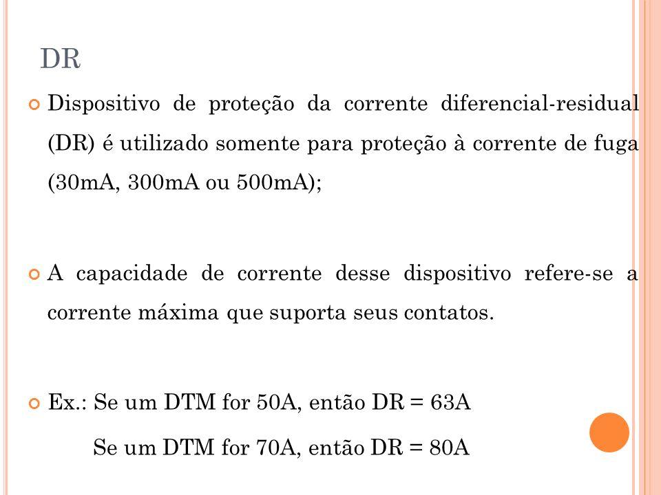 DRDispositivo de proteção da corrente diferencial-residual (DR) é utilizado somente para proteção à corrente de fuga (30mA, 300mA ou 500mA);