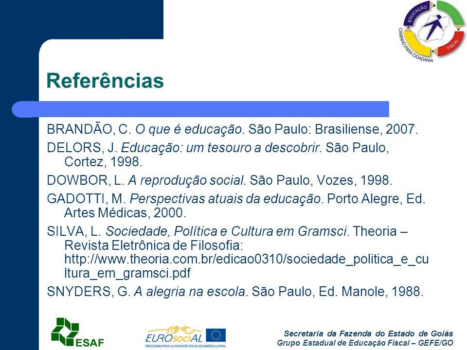 Referências BRANDÃO, C. O que é educação. São Paulo: Brasiliense, 2007. DELORS, J. Educação: um tesouro a descobrir. São Paulo, Cortez, 1998.