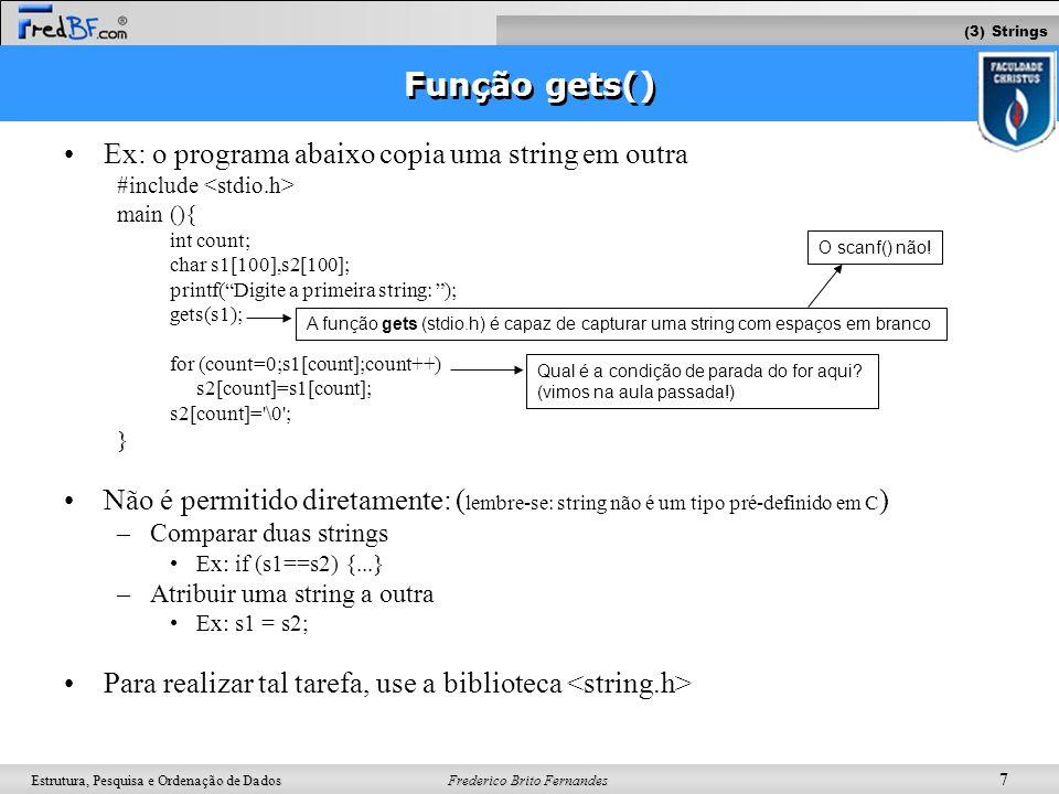Função gets() Ex: o programa abaixo copia uma string em outra