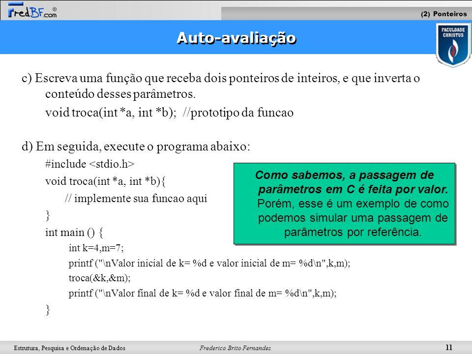 (2) Ponteiros Auto-avaliação. c) Escreva uma função que receba dois ponteiros de inteiros, e que inverta o conteúdo desses parâmetros.