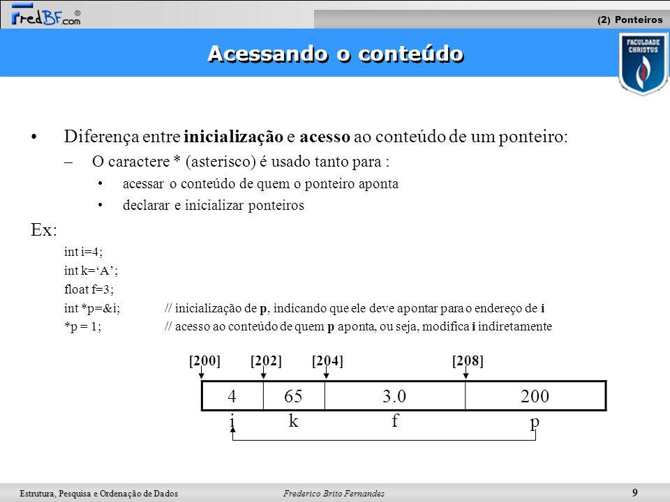 (2) Ponteiros Acessando o conteúdo. Diferença entre inicialização e acesso ao conteúdo de um ponteiro: