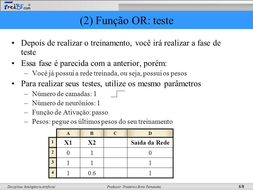 (2) Função OR: teste Depois de realizar o treinamento, você irá realizar a fase de teste. Essa fase é parecida com a anterior, porém: