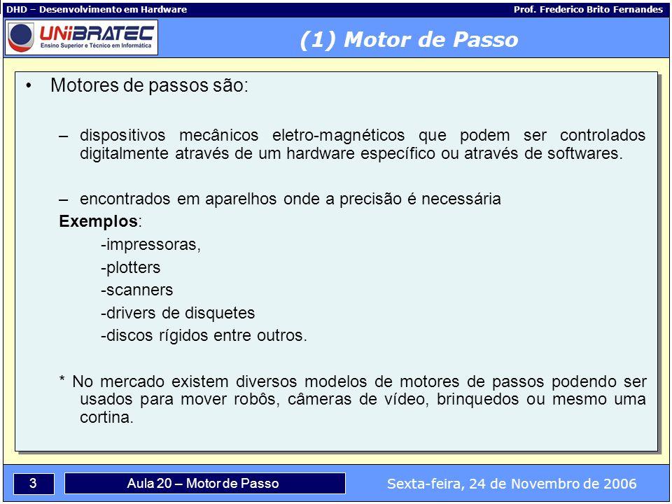 (1) Motor de Passo Motores de passos são: