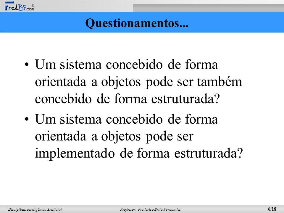 Questionamentos... Um sistema concebido de forma orientada a objetos pode ser também concebido de forma estruturada