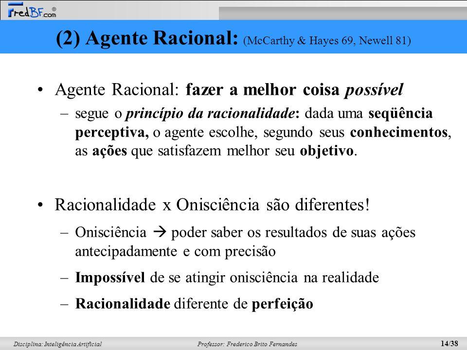 (2) Agente Racional: (McCarthy & Hayes 69, Newell 81)