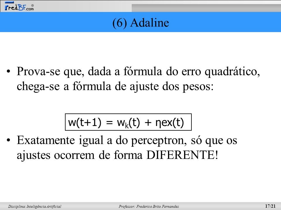 (6) AdalineProva-se que, dada a fórmula do erro quadrático, chega-se a fórmula de ajuste dos pesos: