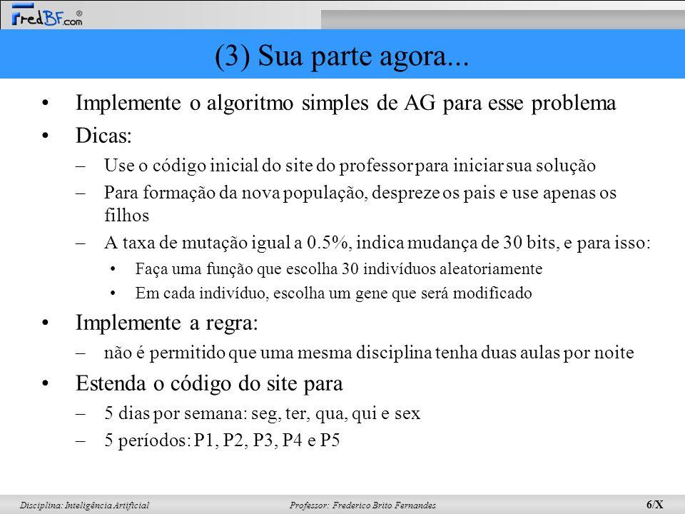 (3) Sua parte agora... Implemente o algoritmo simples de AG para esse problema. Dicas: