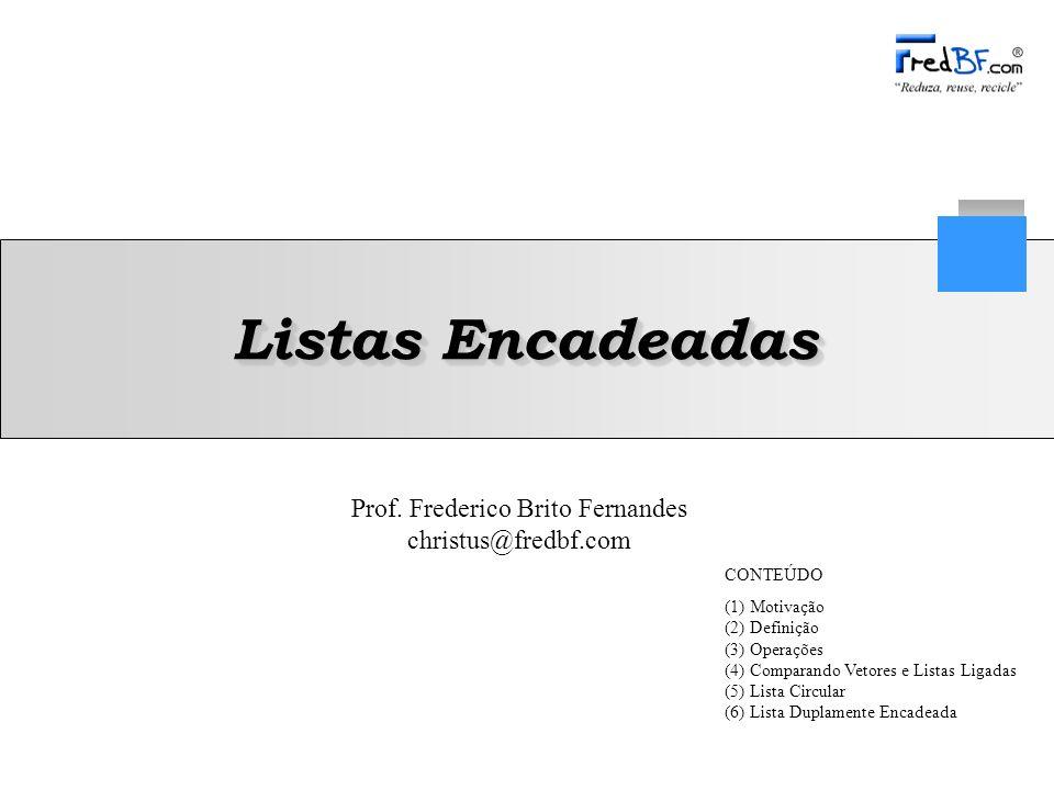 Listas Encadeadas CONTEÚDO (1) Motivação (2) Definição (3) Operações