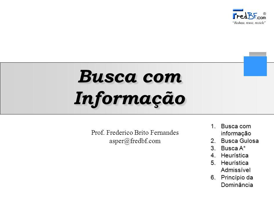 Busca com Informação Busca com informação Busca Gulosa Busca A*