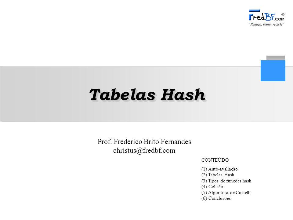 Tabelas Hash CONTEÚDO (1) Auto-avaliação (2) Tabelas Hash
