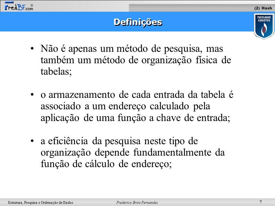 (2) Hash Definições. Não é apenas um método de pesquisa, mas também um método de organização física de tabelas;