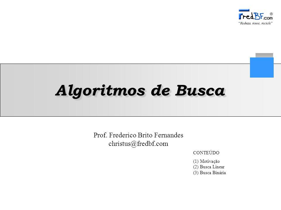 Algoritmos de Busca CONTEÚDO (1) Motivação (2) Busca Linear