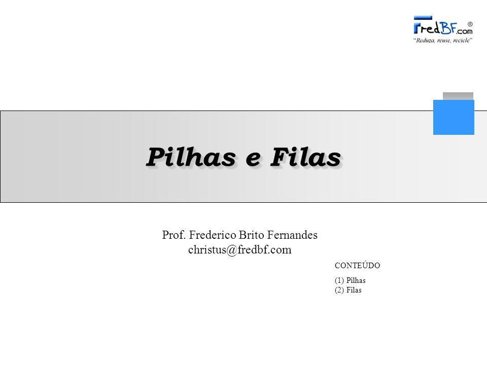 Pilhas e Filas CONTEÚDO (1) Pilhas (2) Filas