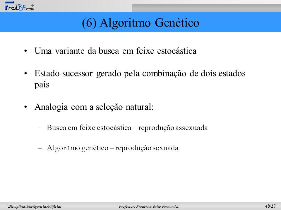 (6) Algoritmo Genético Uma variante da busca em feixe estocástica