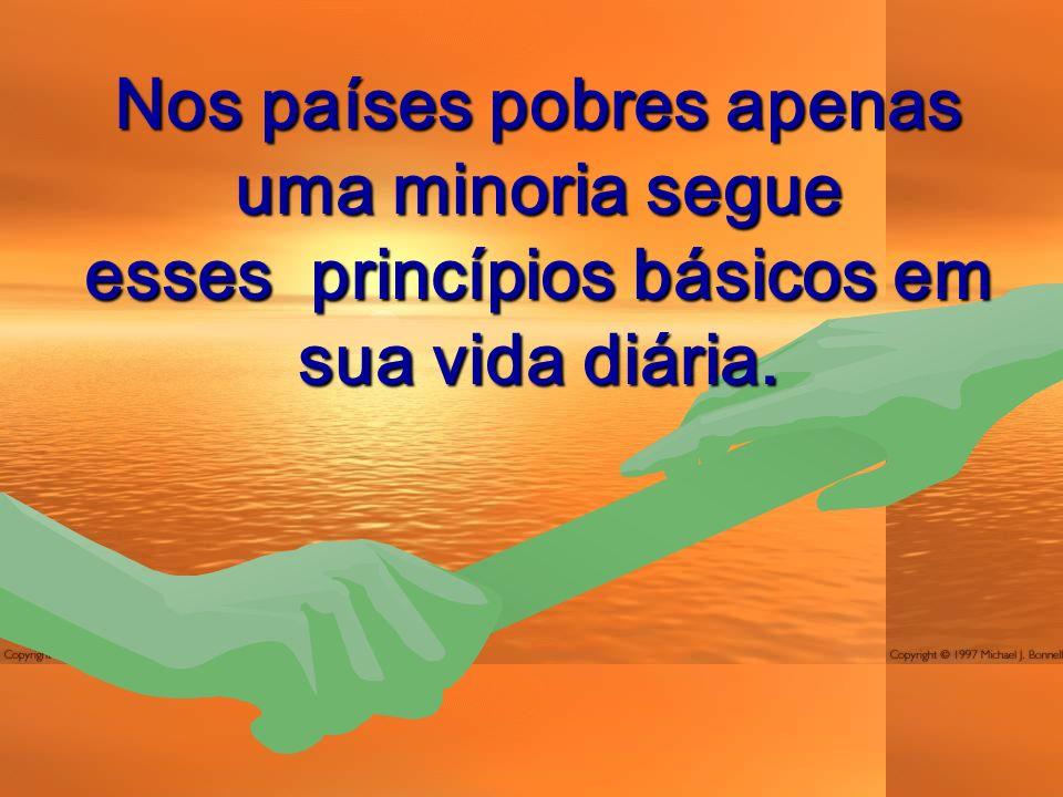 Nos países pobres apenas uma minoria segue esses princípios básicos em sua vida diária.