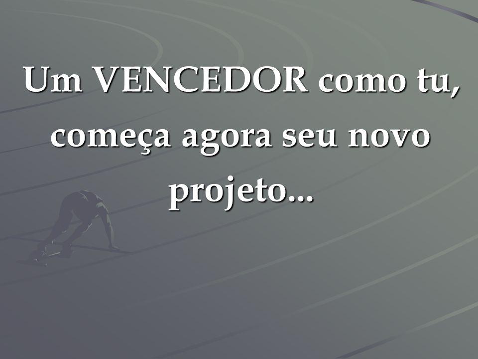 Um VENCEDOR como tu, começa agora seu novo projeto...